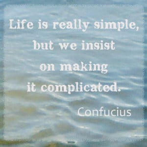 Life is not complicated :)