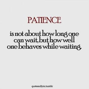 Patience requires patience.
