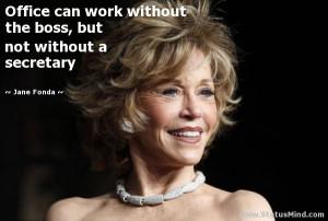 ... boss, but not without a secretary - Jane Fonda Quotes - StatusMind.com