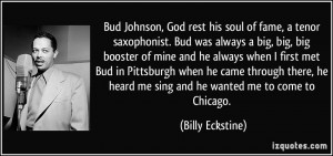 Bud Johnson, God rest his soul of fame, a tenor saxophonist. Bud was ...