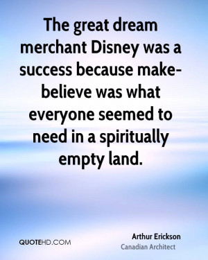 The great dream merchant Disney was a success because make-believe was ...