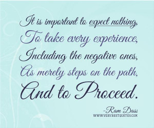 Experience quotes expect nothing quotes ram dass quotesit is important ...
