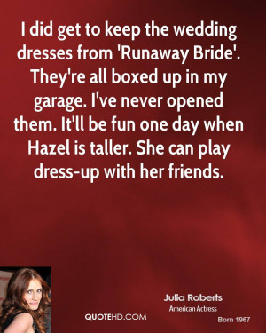 the wedding dresses from 'Runaway Bride'. They're all boxed up in my ...