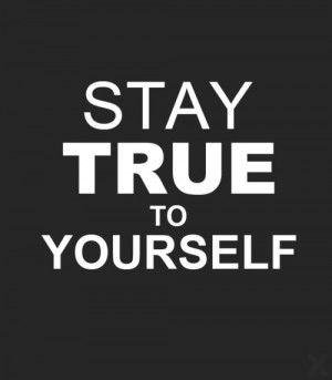 Stay true to yourself... | Black and White Only