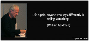 Life is pain, anyone who says differently is selling something ...