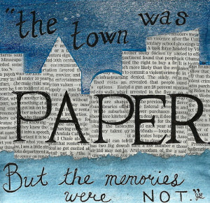 """The town was paper. But the memories were not."""" John Green"""
