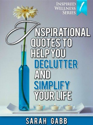 Inspirational Quotes to Help You Declutter & Simplify Your Life (With ...
