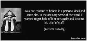 was not content to believe in a personal devil and serve him, in the ...
