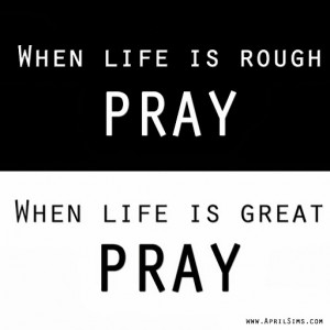 Great Quotes About Life Lessons: When Life Is Rough Pray When Life Is ...