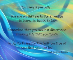 YOU HAVE A PURPOSE.....