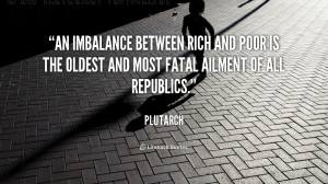 An imbalance between rich and poor is the oldest and most fatal ...