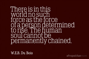 ... The human soul cannot be permanently chained. - W.E.B. Du Bois quotes