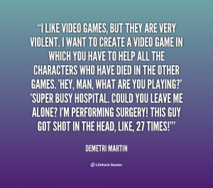 quote-Demetri-Martin-i-like-video-games-but-they-are-42131.png