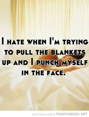 hate pulling blankets punch myself face quote funny pics pictures pic ...