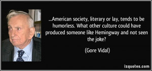 American society, literary or lay, tends to be humorless. What other ...