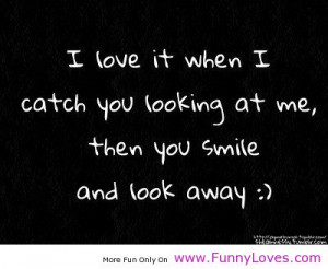 ... quotes | love it when I catch you looking at me funny love quotes