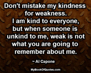 Quotes Don U0027t Mistake My Kindness For Weakness ~ Don't mistake my ...