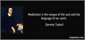 ... the tongue of the soul and the language of our spirit. - Jeremy Taylor