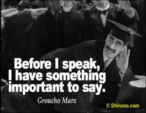 "Before I speak, I have something important to say."""