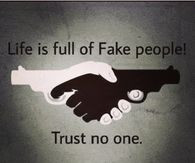 Life is full of fake people, trust no one