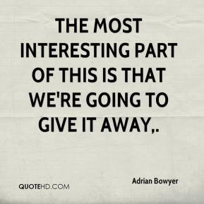 Adrian Bowyer - The most interesting part of this is that we're going ...