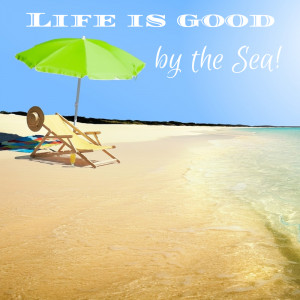 Beach Quote - Life is good by the sea