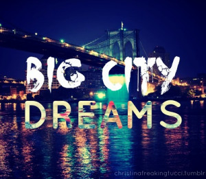 ... # big city dreams # dreams # inspiration # inspirational quotes