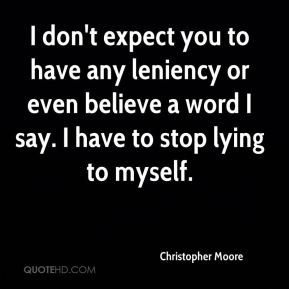 Christopher Moore - I don't expect you to have any leniency or even ...