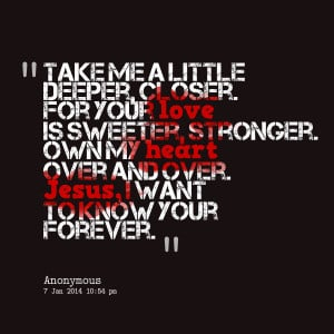 Quotes Picture: take me a little deeper, closer for your love is ...