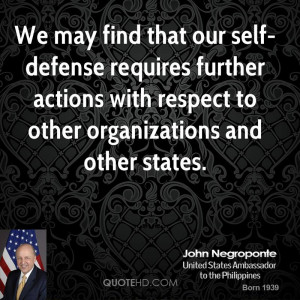 We may find that our self-defense requires further actions with ...