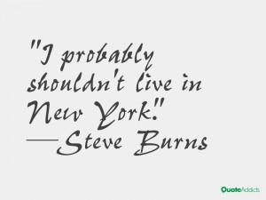 steve burns quotes i probably shouldn t live in new york steve burns