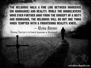 The religious walk a fine line between ignorance and reality.