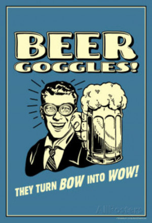 Beer Goggles They Turn Bow Into Wow Funny Retro Poster Masterprint