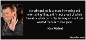 My principal job is to make interesting and entertaining films, and I ...