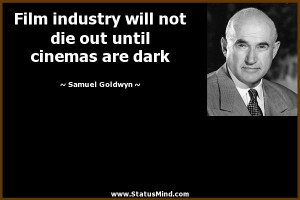 ... out until cinemas are dark - Samuel Goldwyn Quotes - StatusMind.com