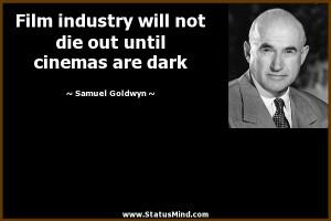 ... out until cinemas are dark - Samuel Goldwyn Quotes - StatusMind.com