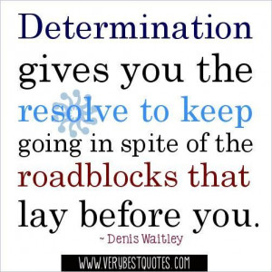 Determination quotes determination gives you the resolve to keep going ...