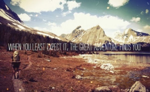 great adventure quotes when you least expect it the great adventure ...