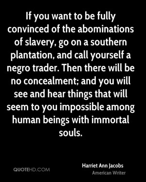 If you want to be fully convinced of the abominations of slavery, go ...