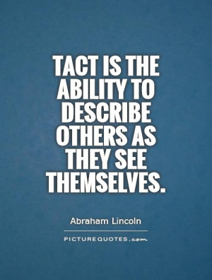 Tact is the ability to describe others as they see themselves. Picture ...