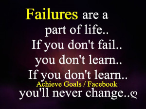 Failure are a part of life..