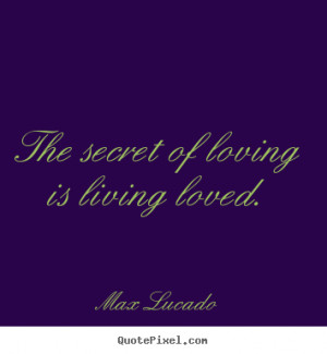 of loving is living loved max lucado more love quotes success quotes ...