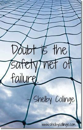Doubt is the safety net of failure
