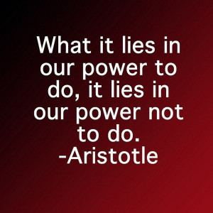 Aristotle, quotes, sayings, our power to do