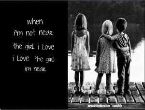 Funny Quote ~ When I'm Not Near the Girl I Love…
