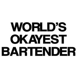worlds_okayest_bartender_shirt.jpg?height=250&width=250&padToSquare ...