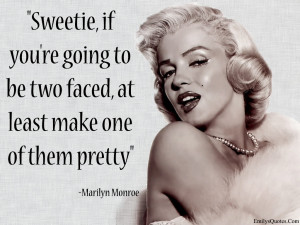 Quotes Marilyn Monroe Hd Sweetie If Youre Going To Be Two Faced ...