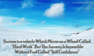 Success Is A Vehicle Which Moves On A Wheel Called - Confidence Quote