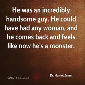 He was an incredibly handsome guy. He could have had any woman, and he ...