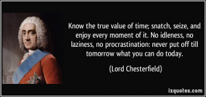 Know the true value of time; snatch, seize, and enjoy every moment of ...